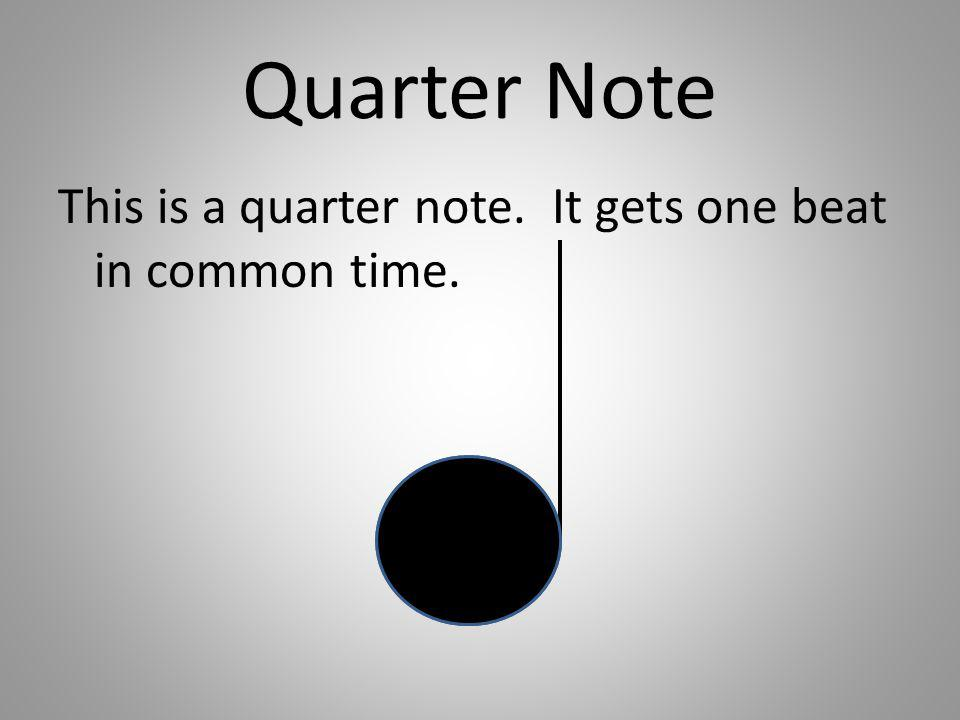 Quarter Note This is a quarter note. It gets one beat in common time.