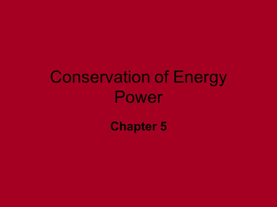 Conservation of Energy Power Chapter 5