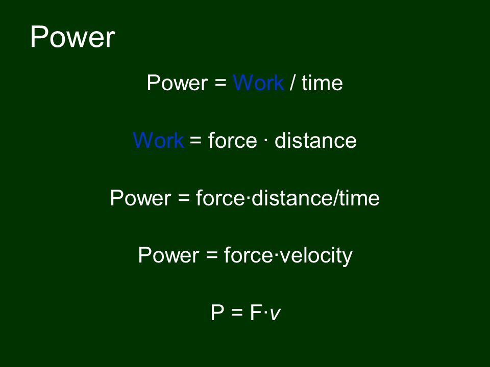 Power Power = Work / time Work = force · distance Power = force·distance/time Power = force·velocity P = F·v
