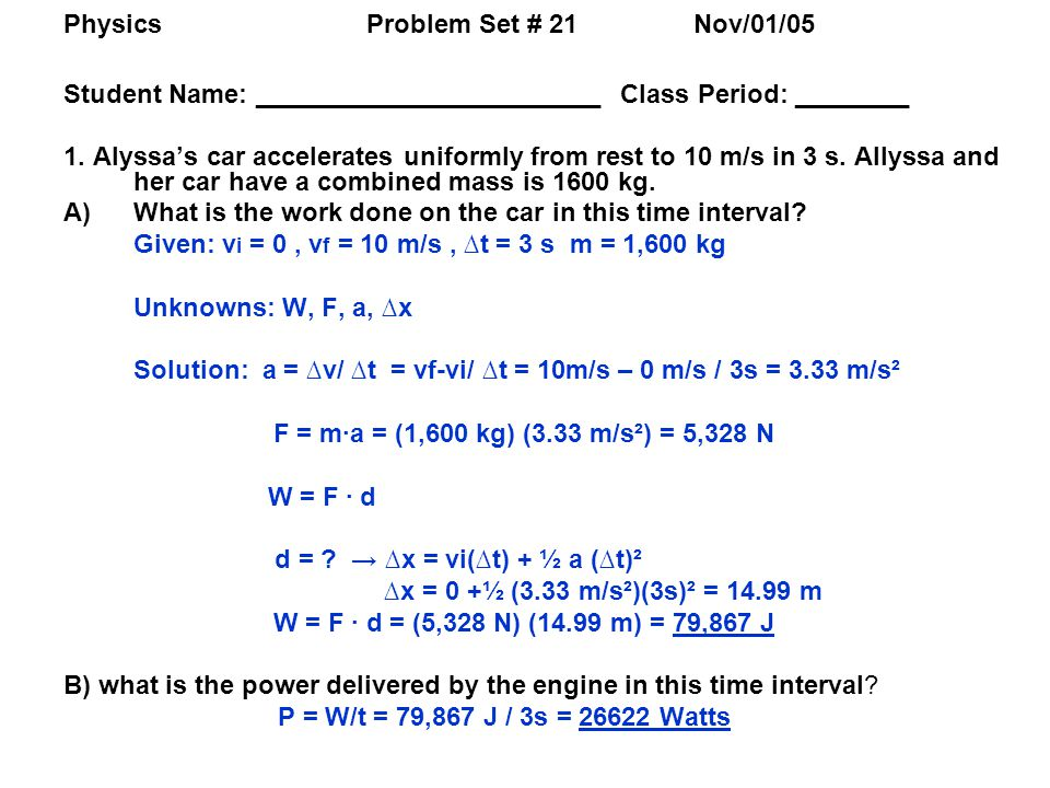 Physics Problem Set # 21Nov/01/05 Student Name: ________________________ Class Period: ________ 1. Alyssas car accelerates uniformly from rest to 10 m