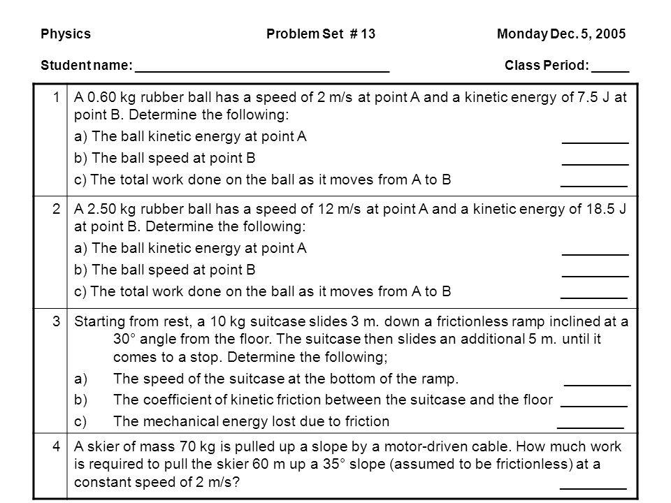 Physics Problem Set # 13 Monday Dec. 5, 2005 Student name: ___________________________________ Class Period: _____ 1A 0.60 kg rubber ball has a speed