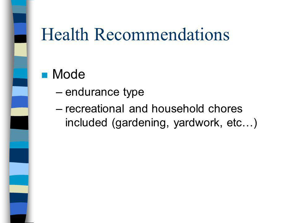 Health Recommendations n Mode –endurance type –recreational and household chores included (gardening, yardwork, etc…)