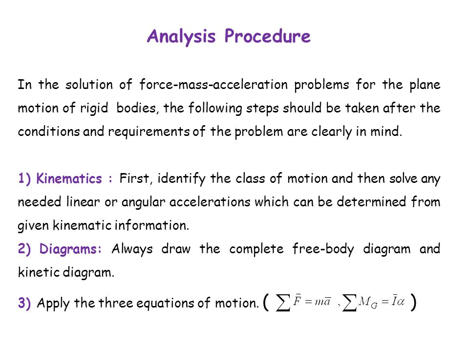 Analysis Procedure In the solution of force-mass-acceleration problems for the plane motion of rigid bodies, the following steps should be taken after