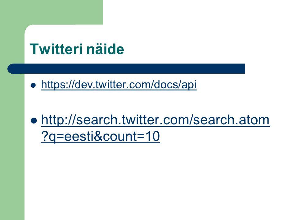 Twitteri näide https://dev.twitter.com/docs/api http://search.twitter.com/search.atom ?q=eesti&count=10 http://search.twitter.com/search.atom ?q=eesti&count=10