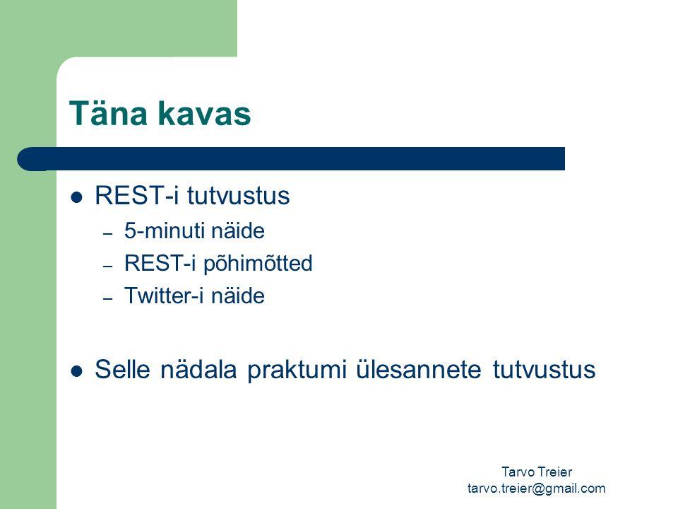 Tarvo Treier tarvo.treier@gmail.com Täna kavas REST-i tutvustus – 5-minuti näide – REST-i põhimõtted – Twitter-i näide Selle nädala praktumi ülesannete tutvustus