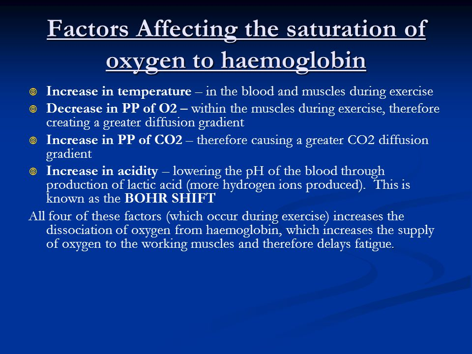 Factors Affecting the saturation of oxygen to haemoglobin Increase in temperature – in the blood and muscles during exercise Decrease in PP of O2 – wi