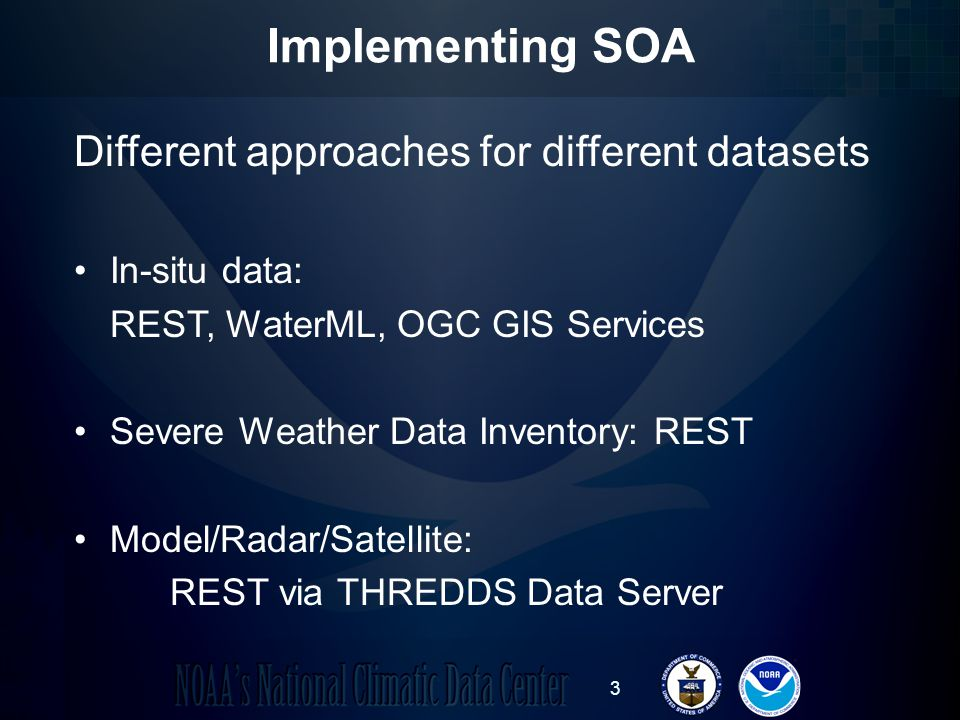 3 Implementing SOA Different approaches for different datasets In-situ data: REST, WaterML, OGC GIS Services Severe Weather Data Inventory: REST Model/Radar/Satellite: REST via THREDDS Data Server