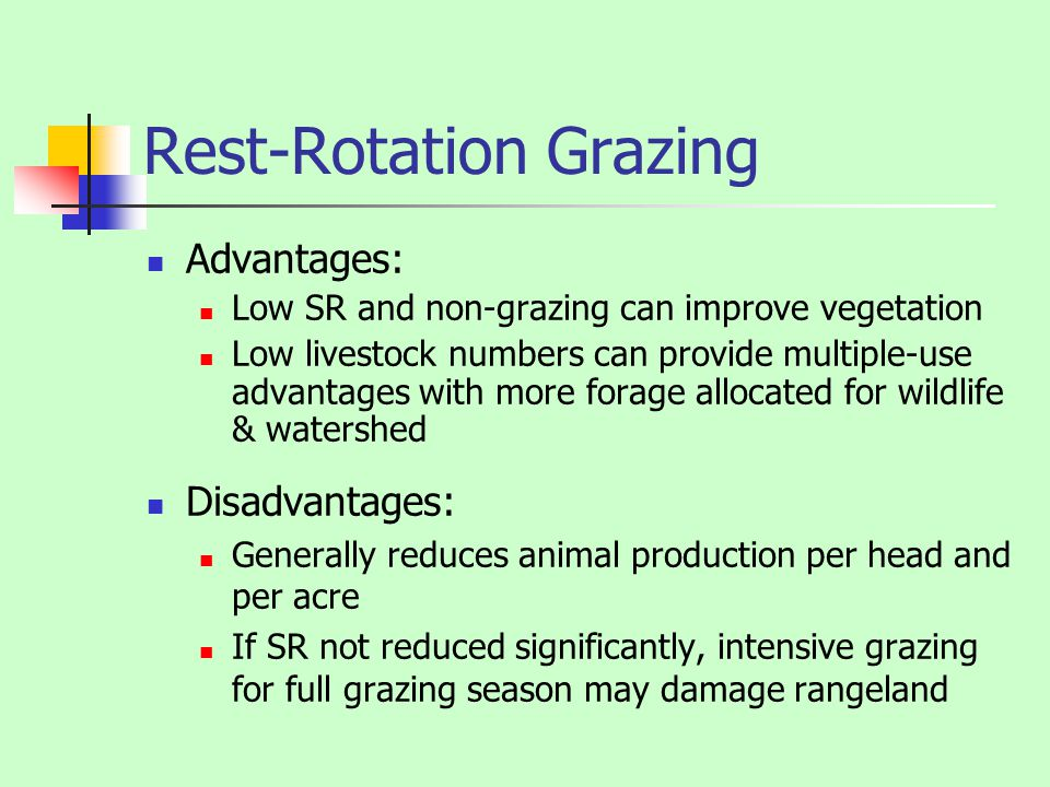 Rest-Rotation Grazing Advantages: Low SR and non-grazing can improve vegetation Low livestock numbers can provide multiple-use advantages with more fo