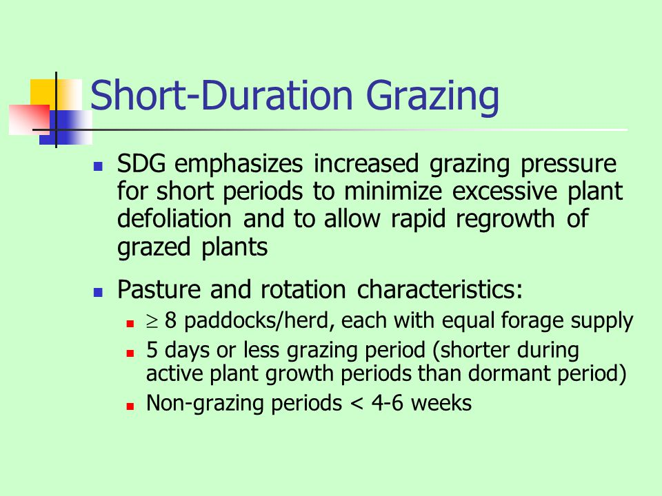 Short-Duration Grazing SDG emphasizes increased grazing pressure for short periods to minimize excessive plant defoliation and to allow rapid regrowth