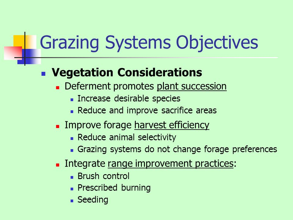 Grazing Systems Objectives Vegetation Considerations Deferment promotes plant succession Increase desirable species Reduce and improve sacrifice areas
