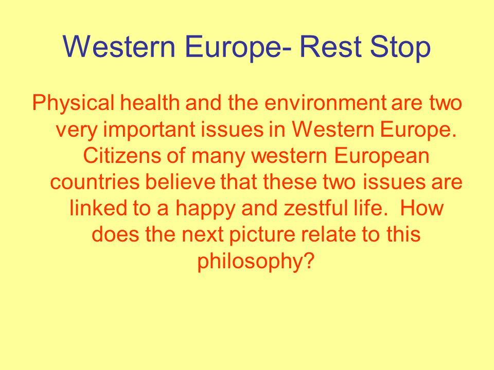 Western Europe- Rest Stop Physical health and the environment are two very important issues in Western Europe.