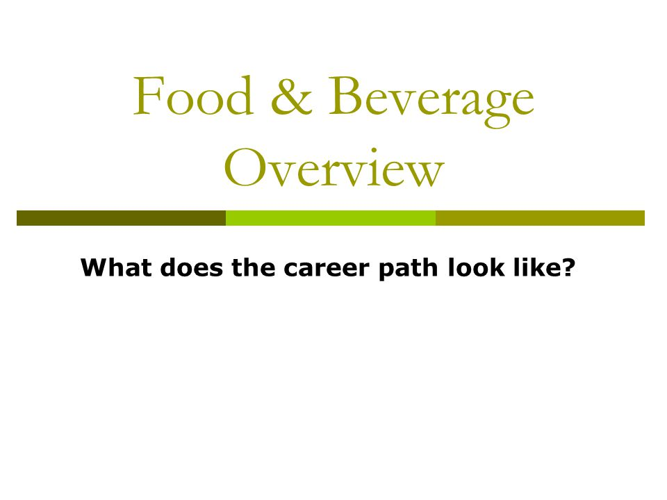 Food & Beverage Overview What does the career path look like