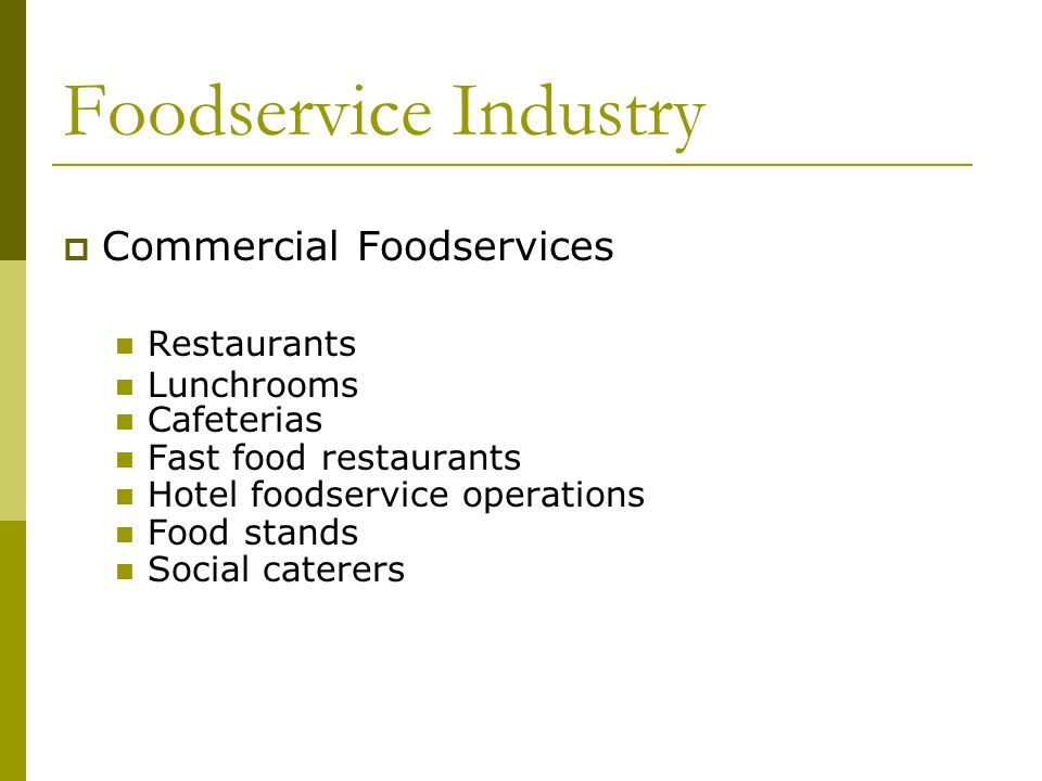 Foodservice Industry Commercial Foodservices Restaurants Lunchrooms Cafeterias Fast food restaurants Hotel foodservice operations Food stands Social caterers