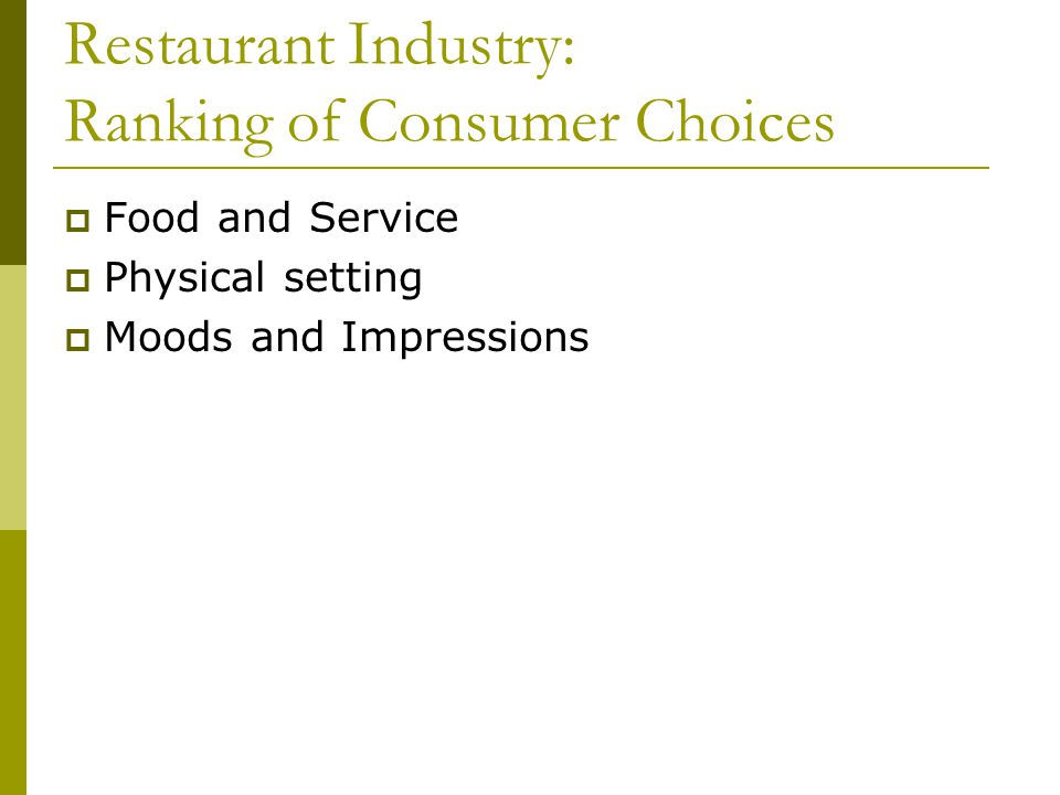 Restaurant Industry: Ranking of Consumer Choices Food and Service Physical setting Moods and Impressions