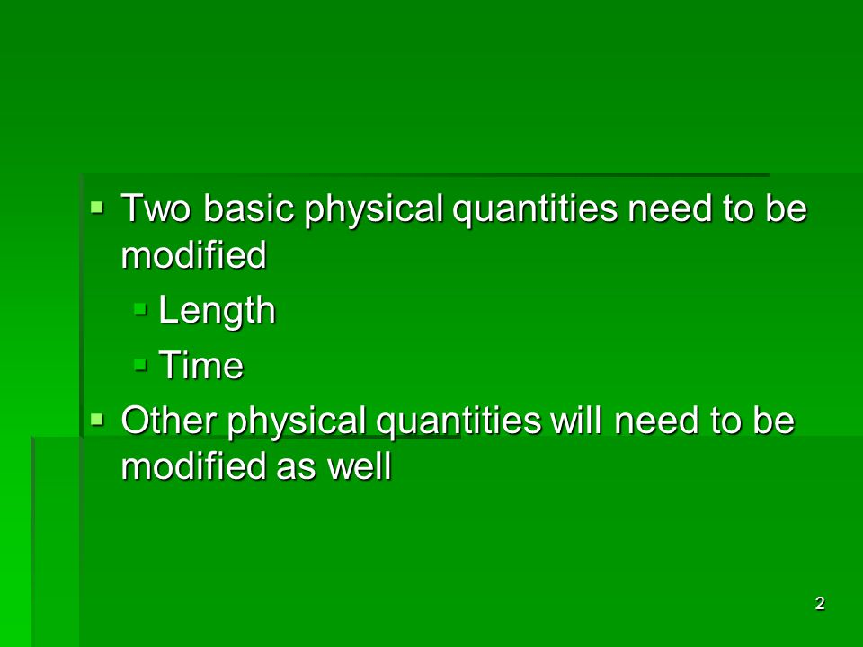 2 Two basic physical quantities need to be modified Two basic physical quantities need to be modified Length Length Time Time Other physical quantitie