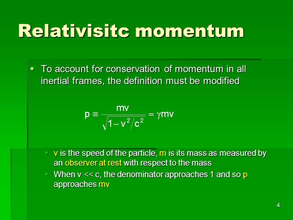 4 Relativisitc momentum To account for conservation of momentum in all inertial frames, the definition must be modified To account for conservation of