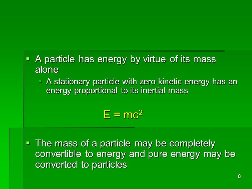 8 A particle has energy by virtue of its mass alone A particle has energy by virtue of its mass alone A stationary particle with zero kinetic energy h