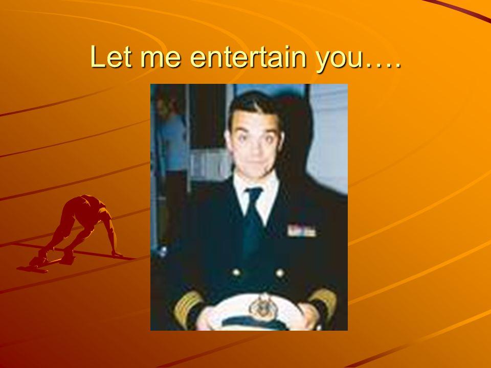 Let me entertain you….