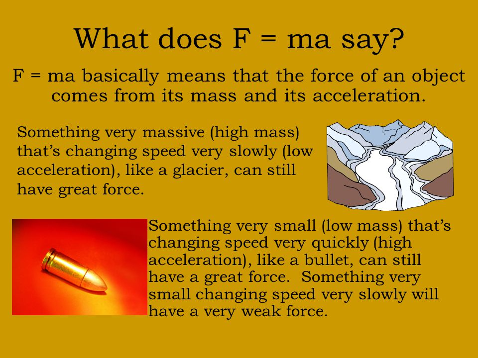 What does F = ma say.