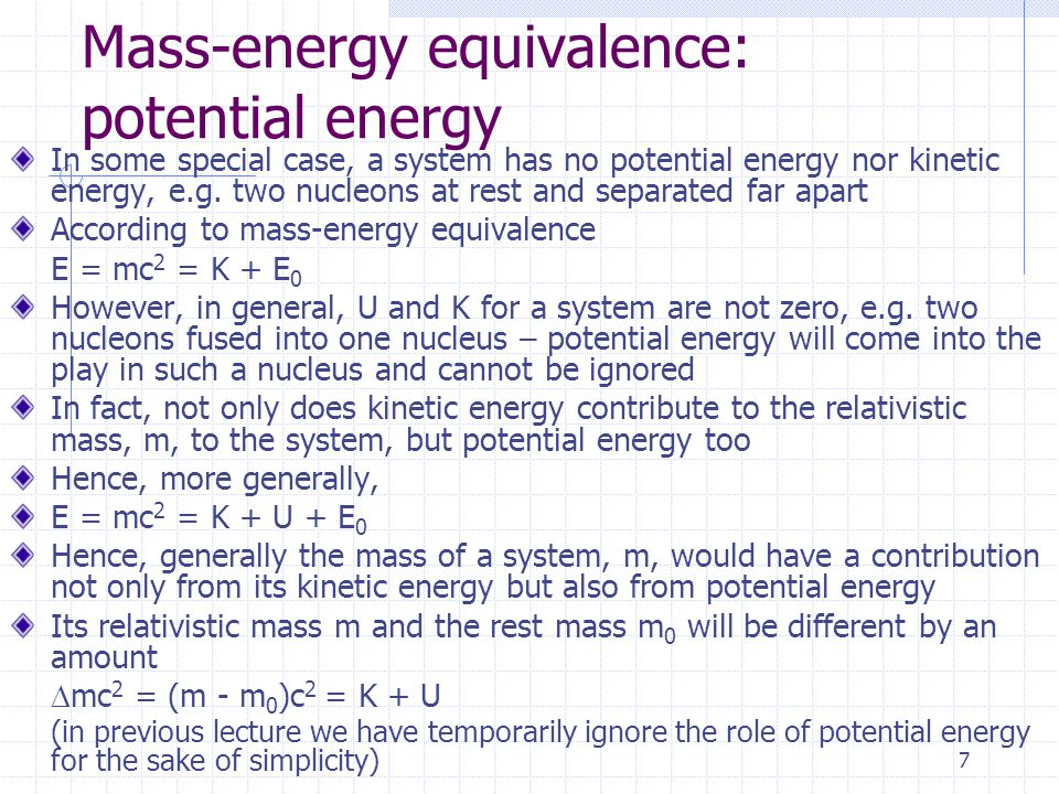 6 Solution First, find the Lorentz factor, = 1.89 The rest mass of electron, m 0 c 2, is 0.5 MeV Hence the total energy is E = mc 2 = m 0 c 2 )= 1.89