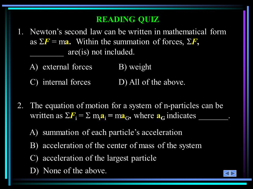 READING QUIZ 1.Newtons second law can be written in mathematical form as F = ma. Within the summation of forces, F, ________ are(is) not included. A)