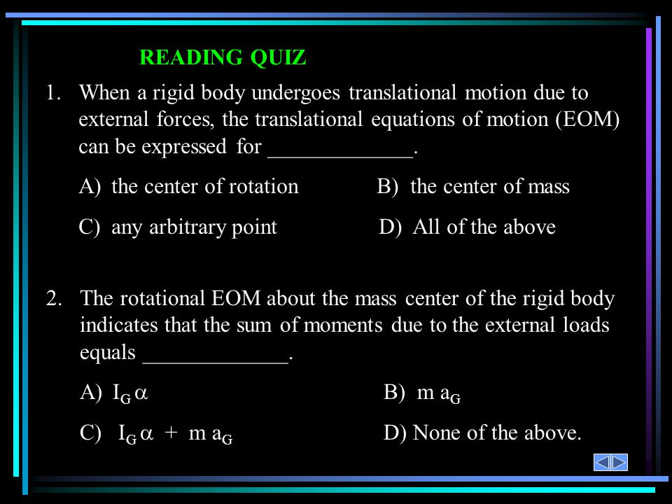 READING QUIZ 1.When a rigid body undergoes translational motion due to external forces, the translational equations of motion (EOM) can be expressed f