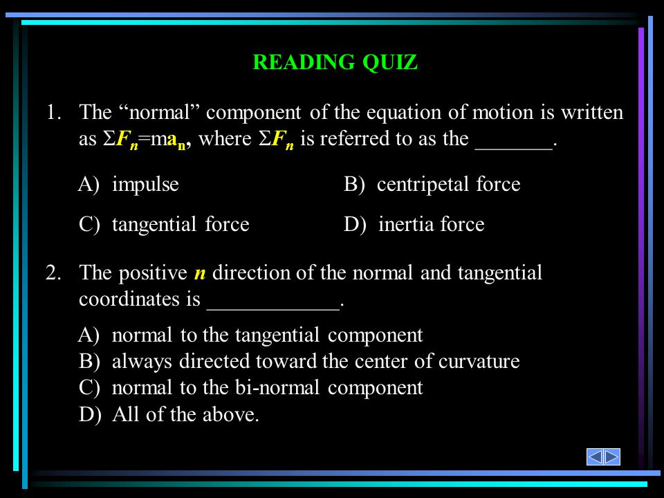 READING QUIZ 1.The linear impulse and momentum equation is obtained by integrating the ______ with respect to time.