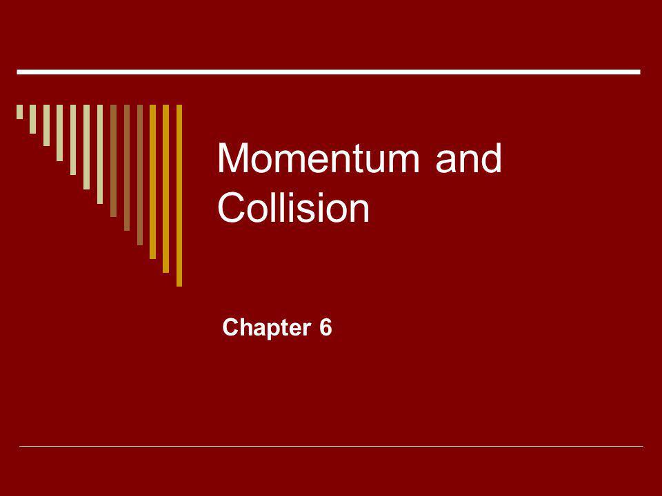 Momentum and Collision Chapter 6