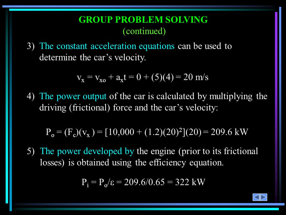 3)The constant acceleration equations can be used to determine the cars velocity. 4)The power output of the car is calculated by multiplying the drivi