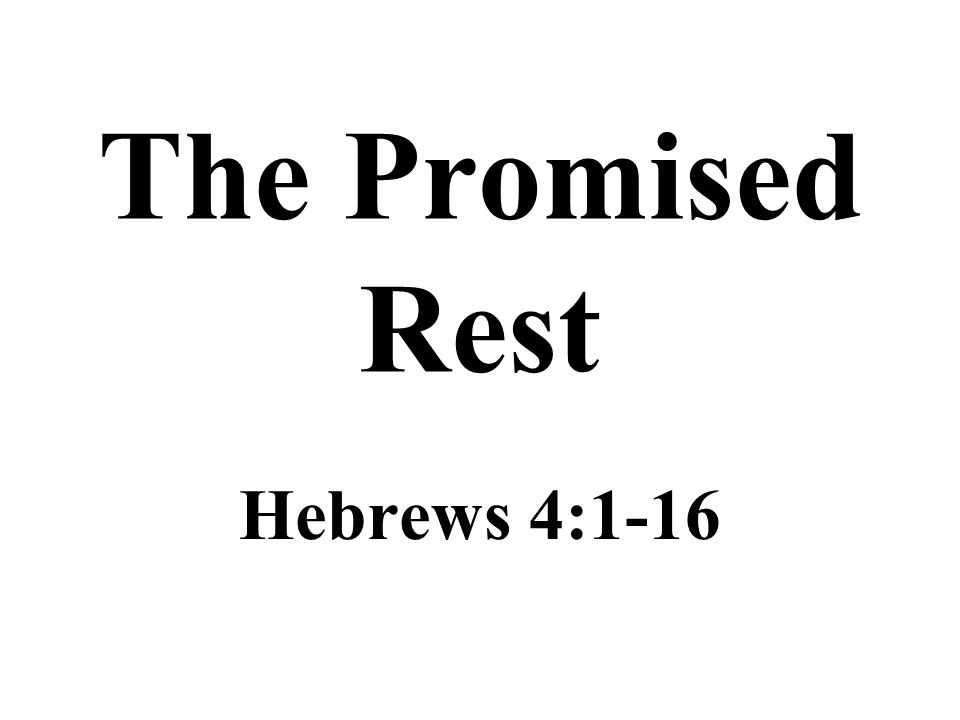 The Promised Rest Hebrews 4:1-16