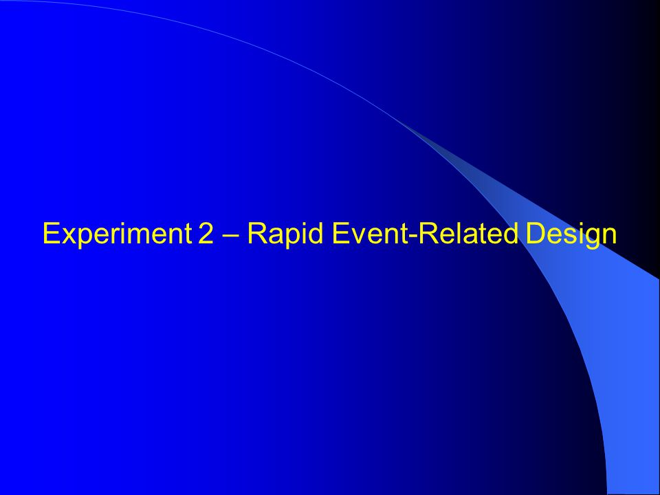 Experiment 2 – Rapid Event-Related Design