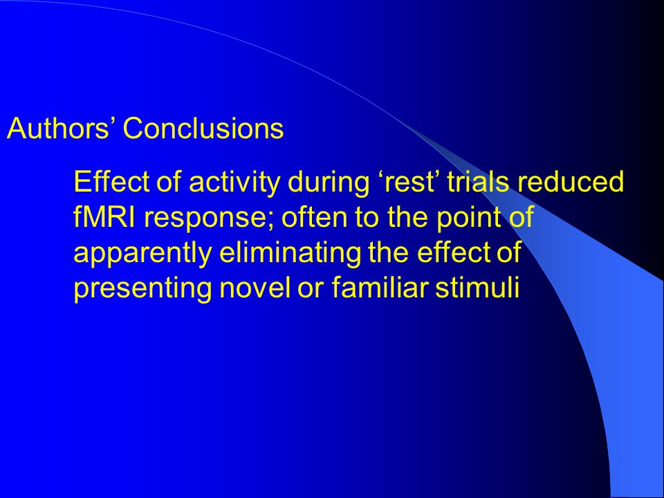 Authors Conclusions Effect of activity during rest trials reduced fMRI response; often to the point of apparently eliminating the effect of presenting