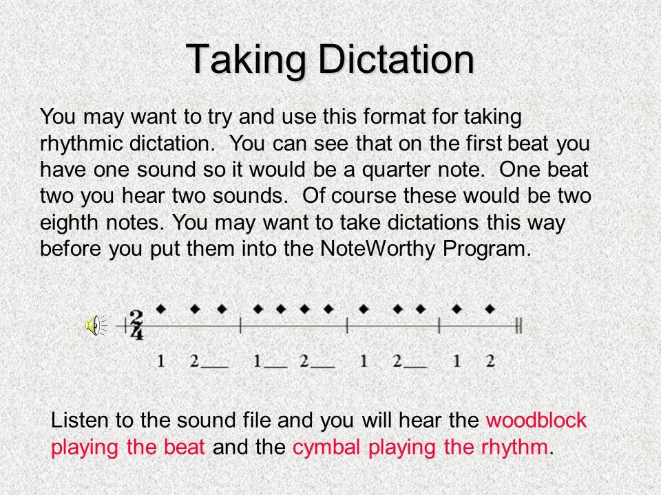 Rhythmic Dictation These dictations use a time signature of 2/4 The steady beat is played by the wood- block while the rhythm is played by the cymbal.