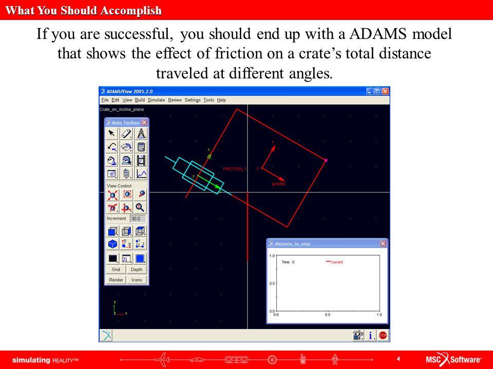5 Creating the Model a.Start ADAMS. b. Create a new model.