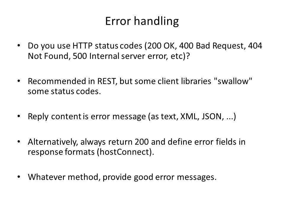 Error handling Do you use HTTP status codes (200 OK, 400 Bad Request, 404 Not Found, 500 Internal server error, etc)? Recommended in REST, but some cl