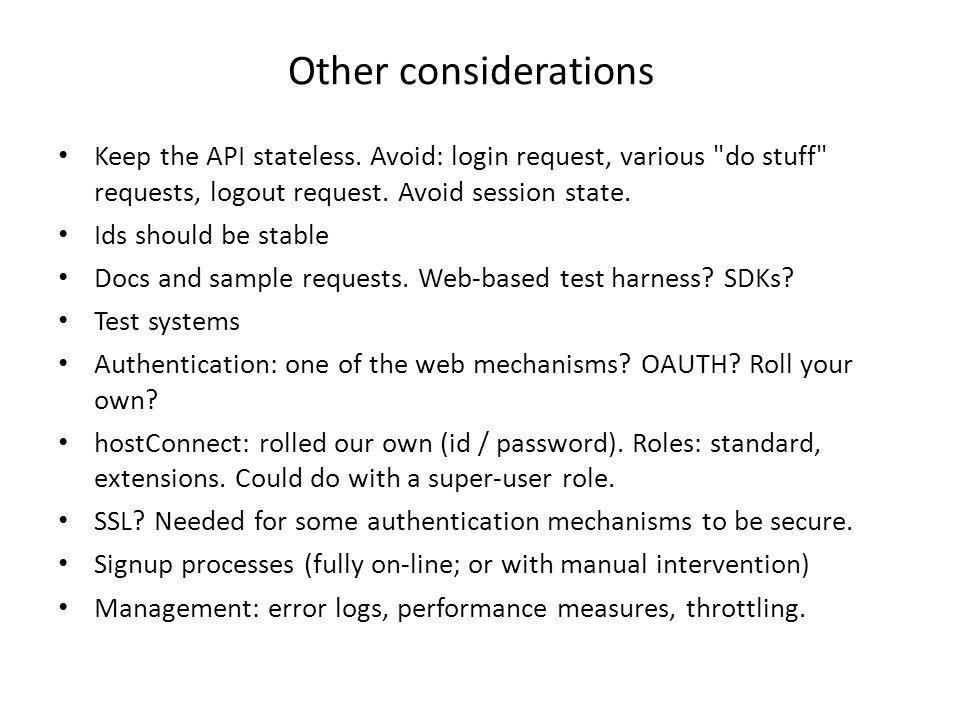 Other considerations Keep the API stateless. Avoid: login request, various