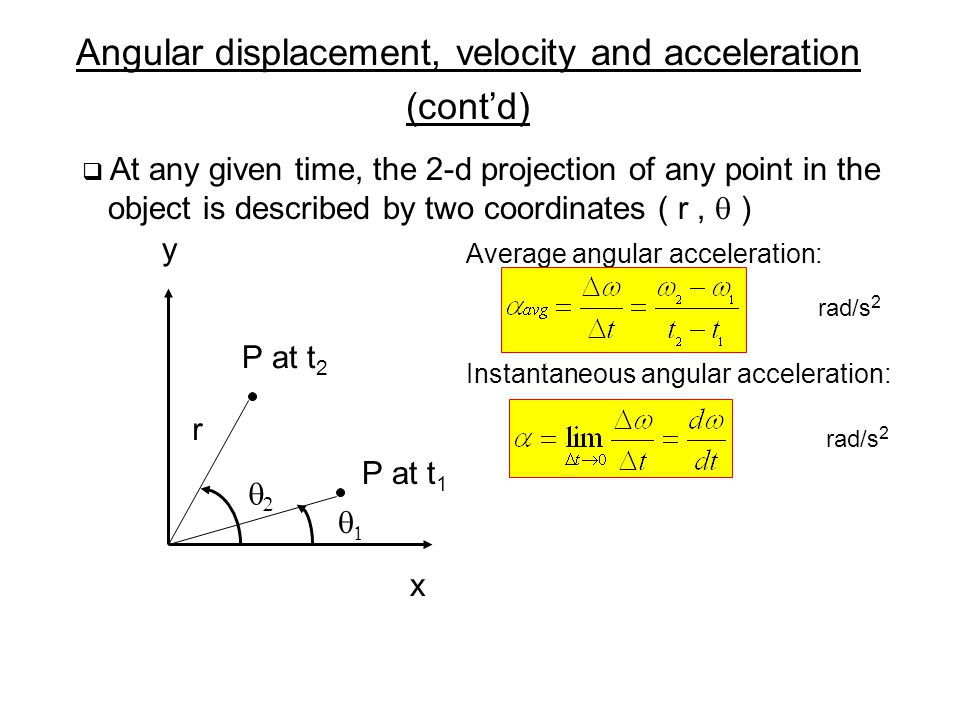 Angular displacement, velocity and acceleration (contd) At any given time, the 2-d projection of any point in the object is described by two coordinat
