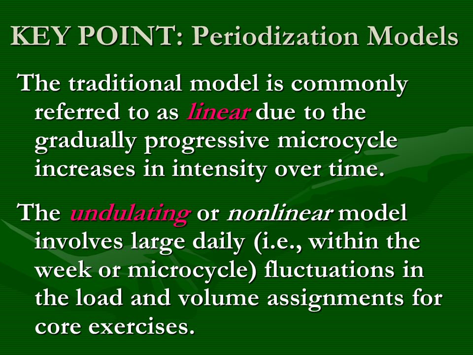 KEY POINT: Periodization Models The traditional model is commonly referred to as linear due to the gradually progressive microcycle increases in inten