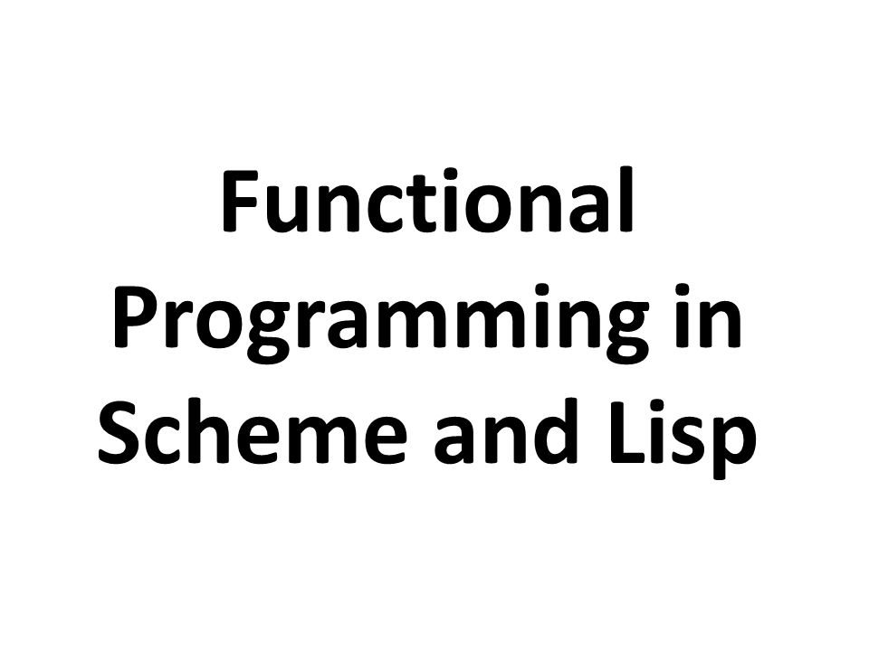 Functional Programming in Scheme and Lisp