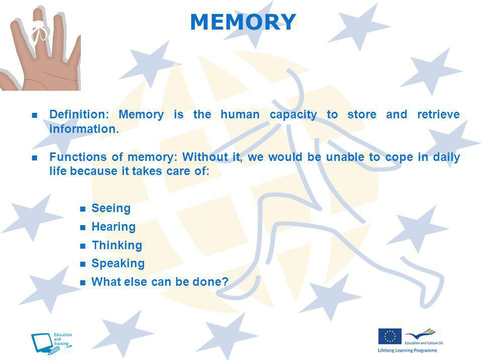Definition: Memory is the human capacity to store and retrieve information.