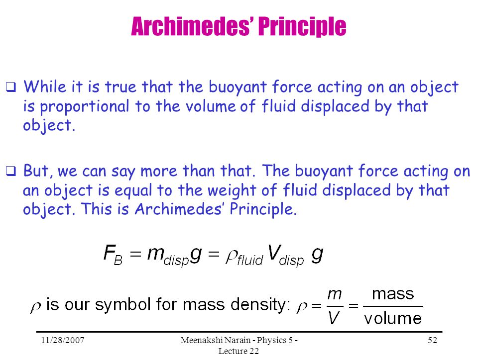 11/28/2007Meenakshi Narain - Physics 5 - Lecture 22 52 Archimedes Principle While it is true that the buoyant force acting on an object is proportiona