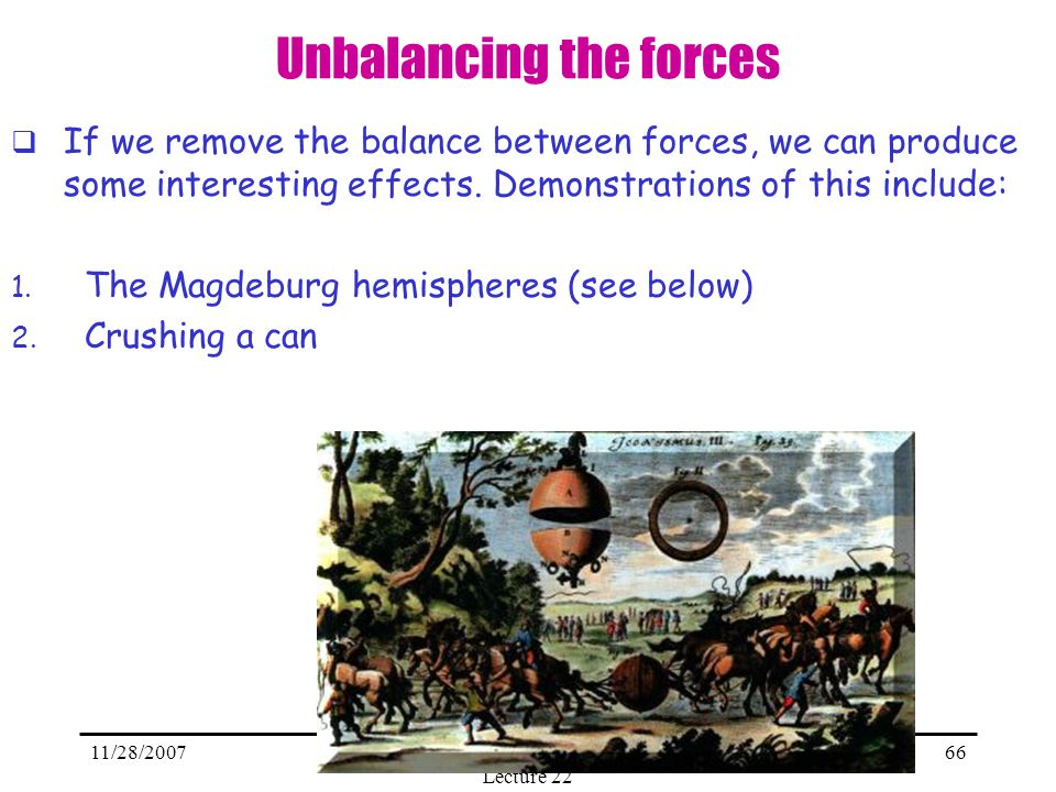 11/28/2007Meenakshi Narain - Physics 5 - Lecture 22 66 Unbalancing the forces If we remove the balance between forces, we can produce some interesting