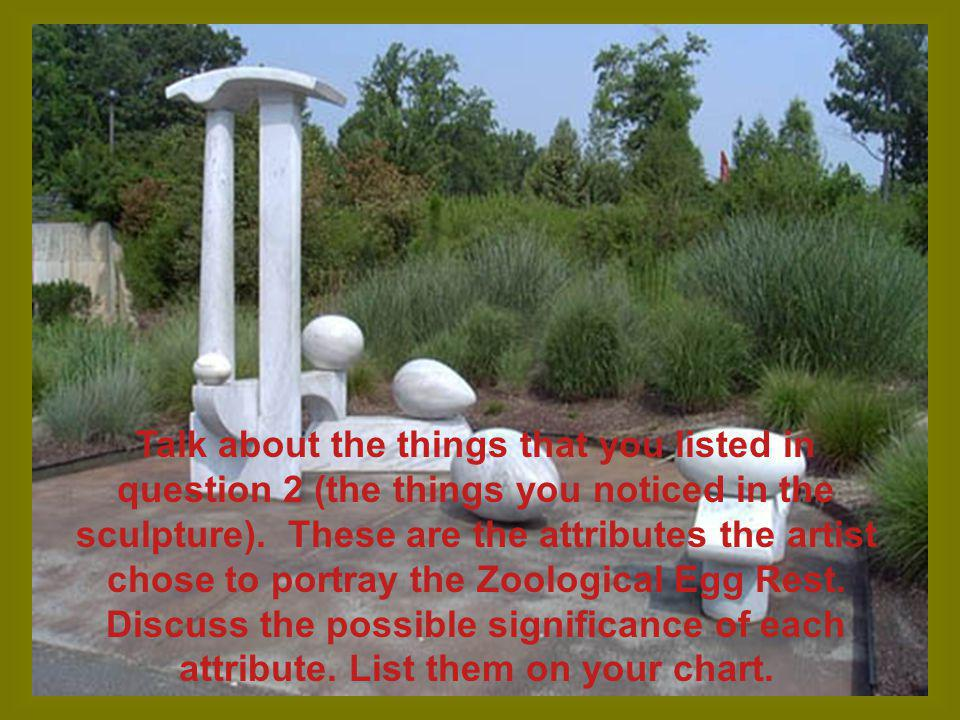 Talk about the things that you listed in question 2 (the things you noticed in the sculpture).