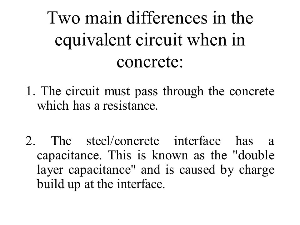 Two main differences in the equivalent circuit when in concrete: 1.