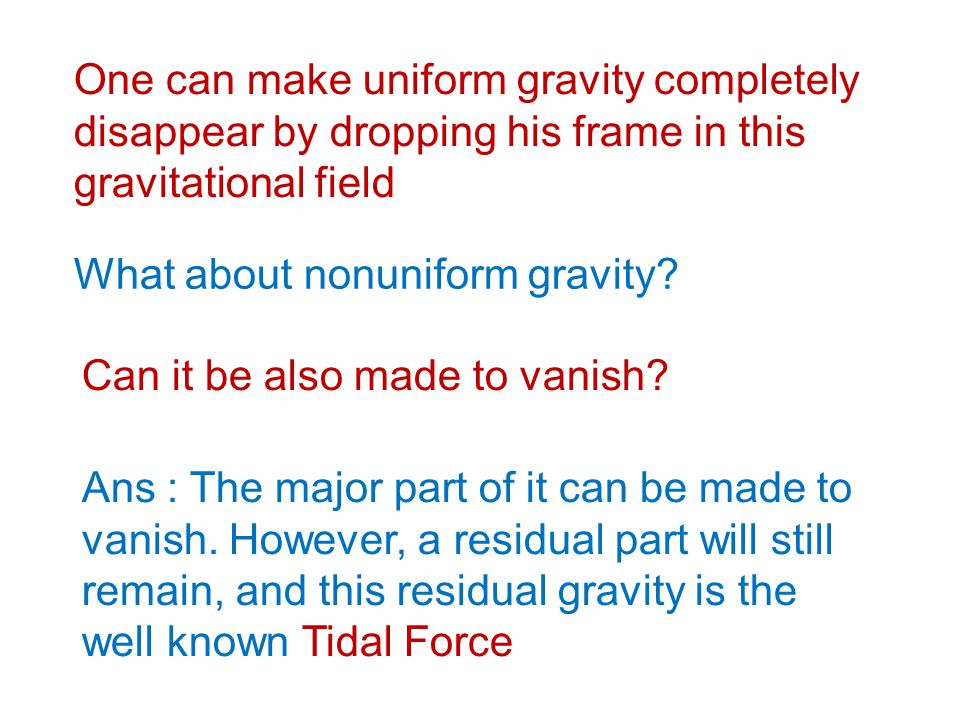 One can make uniform gravity completely disappear by dropping his frame in this gravitational field What about nonuniform gravity? Can it be also made