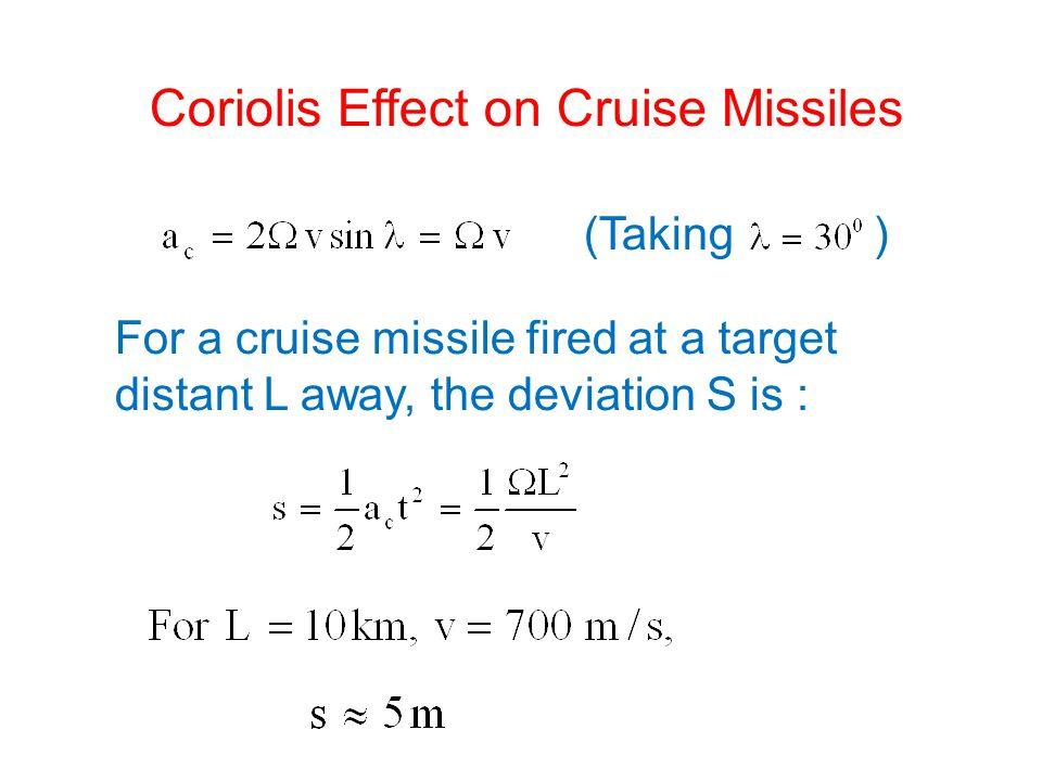 Coriolis Effect on Cruise Missiles (Taking ) For a cruise missile fired at a target distant L away, the deviation S is :