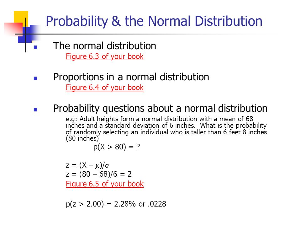 Probability & the Normal Distribution The normal distribution Figure 6.3 of your book Proportions in a normal distribution Figure 6.4 of your book Pro