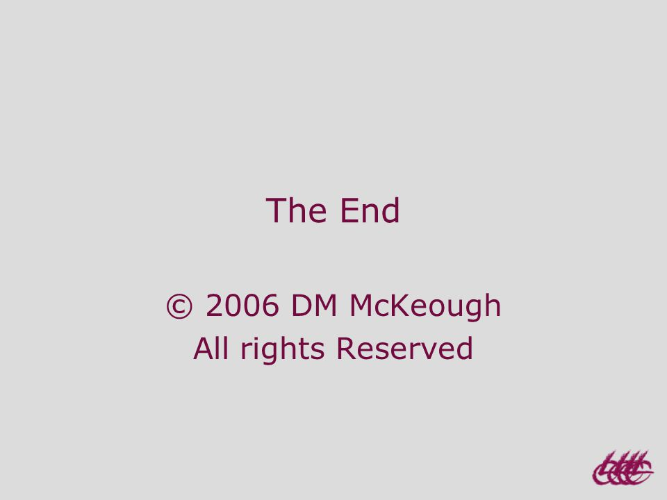 The End © 2006 DM McKeough All rights Reserved