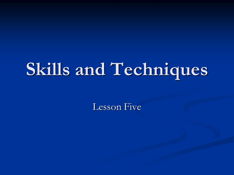 Skills and Techniques Lesson Five