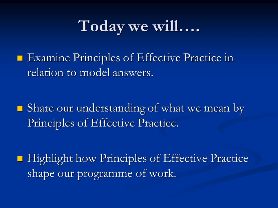 Today we will….Examine Principles of Effective Practice in relation to model answers.